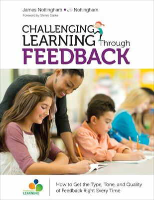 Challenging Learning Through FeedbackHow to Get the Type, Tone, and Quality of Feedback Right Every Time