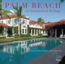 Palm Beach: an Architectural Heritage - Stories in Preservation and Architecture