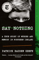 Say Nothing - A True Story of Murder and Memory in Northern Ireland
