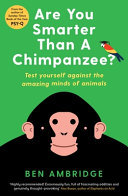 Are You Smarter Than a Chimpanzee? - Test Yourself Against the Amazing Minds of Animals