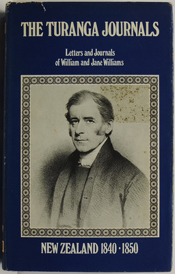 The Turanga Journals 1840-1850 Letters And Journals Of William And Jane Williams Missionaries To Poverty Bay
