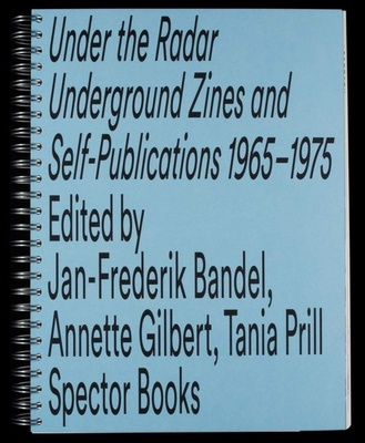 Under the Radar Underground Zines and Self-Publications 1965 - -1975