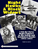 Night Hawks and Black Widows - 13th Air Force Night Fighters in the South and Southwest Pacific O 1943-1945