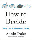 How to Decide - Simple Tools for Making Better Choices