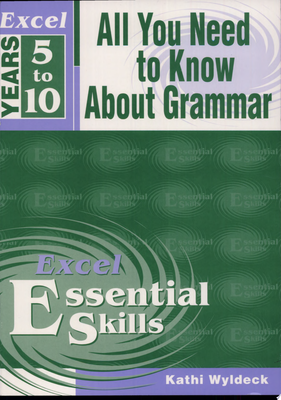 Years 7-10: All You Need to Know about Grammar: Essential Skills