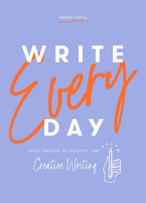 Write Every Day: A Daily Exercise to Kickstart Your Creative Writing