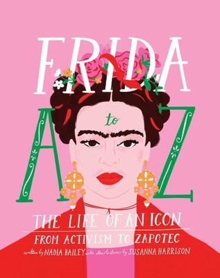 Frida a to Z - The Life of an Icon from Azul to Zamora