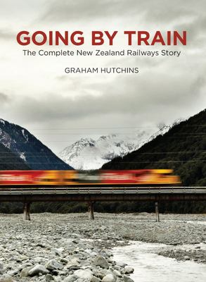 Going by Train - The Complete New Zealand Railways Story