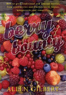 Berry Bounty: How to Grow Traditional & Unusual Berries, from Strawberries & Blueberries to Feijoas, Mangosteens & Tamarillos