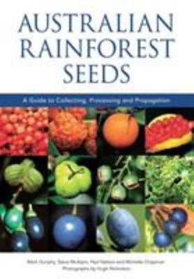 Australian Rainforest Seeds - A Guide to Collecting, Processing and Propagation