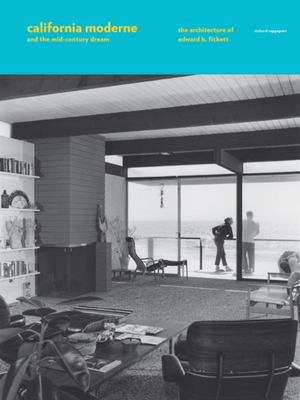 California Moderne and the Mid-Century Dream - The Architecture of Edward H. Fickett