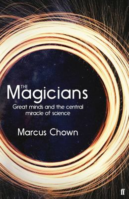 Magicians: Great Minds and the Central Miracle of Science