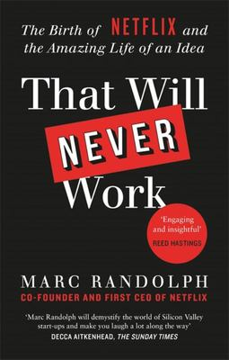 That Will Never Work - The Birth of Netflix by the First CEO and Co-Founder Marc Randolph