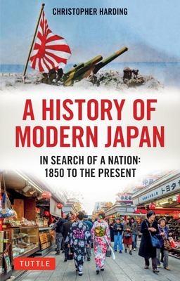 A History of Modern Japan: In Search of a Nation, 1850 to the Present