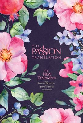 The Passion Translation New Testament - With Psalms, Proverbs and Song of Songs