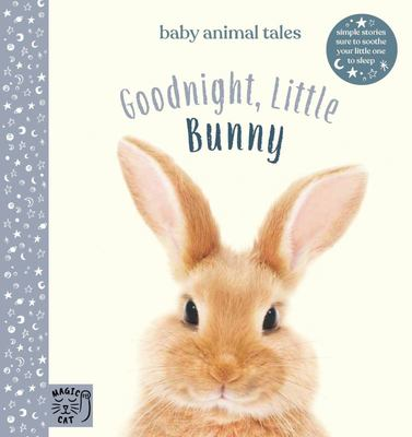 Goodnight, Little Bunny: Simple Stories Sure to Soothe Your Little One to Sleep