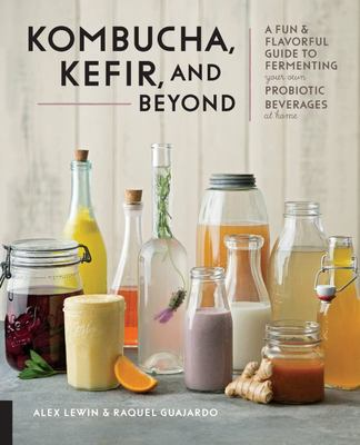 Kombucha, Kefir, and Beyond - A Fun and Flavorful Guide to Fermenting Your Own Probiotic Beverages at Home
