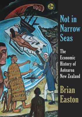 Not In Narrow Seas - The Economic History of Aotearoa New Zealand