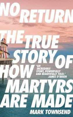 No Return - The True Story of How Martyrs Are Made