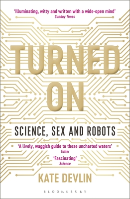 Turned On - Science, Sex and Robots