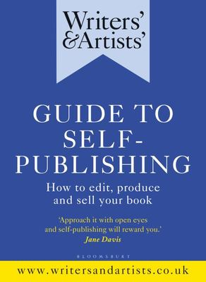 Writers' and Artists' Guide to Self-Publishing - How to Edit, Produce and Sell Your Book