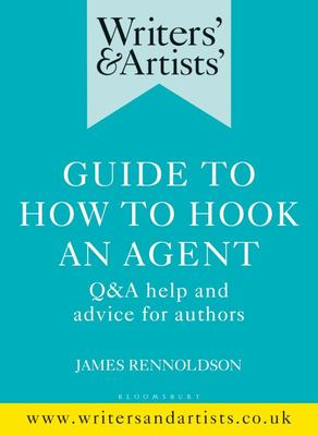 Writers' and Artists' Guide to How to Hook an Agent - Q&a Help and Advice for Authors