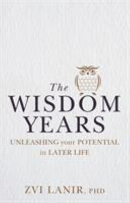 The Wisdom Years - Unleashing Your Potential in Later Life