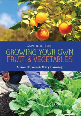Growing Your Own Fruit & Vegetables: A Starting Out Guide (PB)