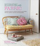 DECORATING WITH FABRIC: Hundreds of ideas for window treatments and shades, bed linen, pillows, slipcovers and lampshades