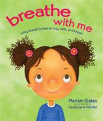 Breathe with Me : Using Breath to Feel Strong, Calm, and Happy