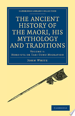 The Ancient History of the Maori, His Mythology and Traditions volume 1