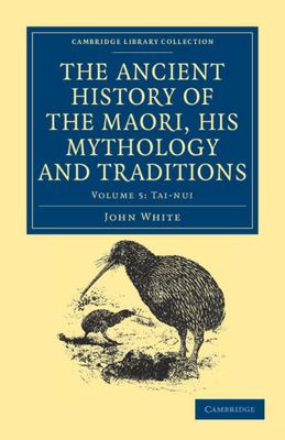 The Ancient History of the Maori, His Mythology and Traditions Volume  5