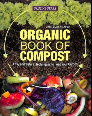 Organic Book of Compost, 2nd Revised Edition - Easy and Natural Techniques to Feed Your Garden