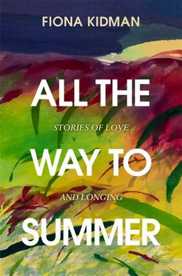 All the Way to Summer - Stories of Love and Longing