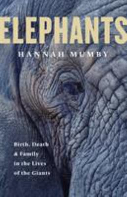 Elephants: Birth, Life and Death in the Last Days of the Giants