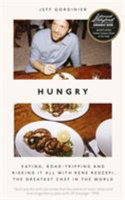 Hungry: Eating, Road-Tripping, and Risking It All with the Greatest Chef in the World ( Rene Redzepi )