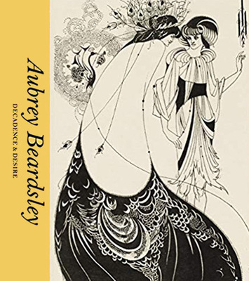 Aubrey Beardsley - Decadence and Desire