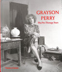 Grayson Perry - The Pre-Therapy Years