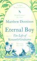Eternal Boy - The Life of Kenneth Grahame