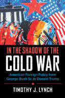 In the Shadow of the Cold War - American Foreign Policy from George Bush Sr. to Donald Trump