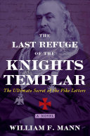 The Last Refuge of the Knights Templar - The Ultimate Secret of the Pike Letters