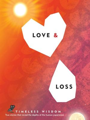 Love and Loss - True Stories That Reveal the Depths of the Human Experience