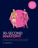 30-Second AnatomyThe 50 Most Important Structures and Systems in the Human Body, Each Explained in Half a Minute