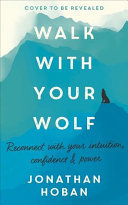 Walk with Your Wolf - Unlock Your Intuition, Confidence and Power