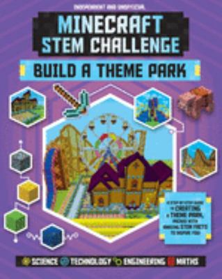 Minecraft STEM Challenge: Build a Theme Park - A Step-By-step Guide Packed with STEM Facts