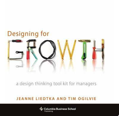 Designing for Growth A Design Thinking Tool Kit for Managers