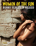 Women of the Sun - Bunny Yeager in Mexico