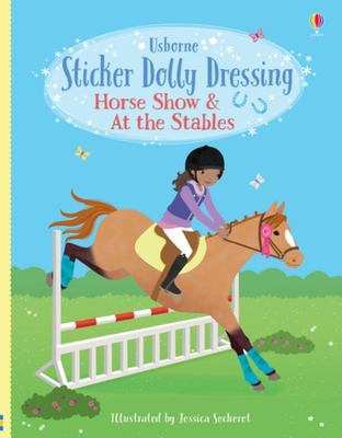 Horse Show and at the Stables (Usborne Sticker Dolly Dressing)