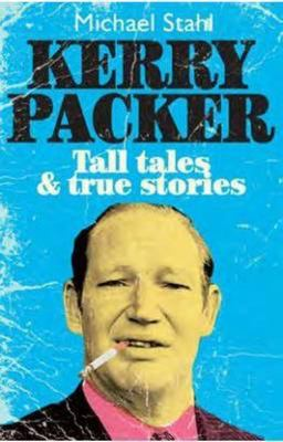 Kerry Packer: Tall Tales and True