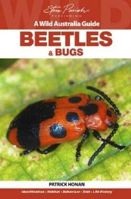 Beetles and Bugs (Wild Australia Guide)